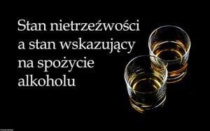 Stan nietrzeźwości a stan wskazujący na spożycie alkoholu